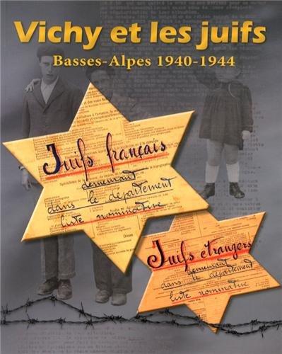 Vichy et les juifs : Basses-Alpes 1940-1944