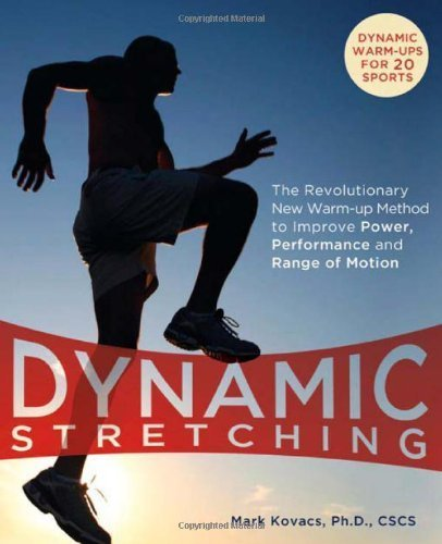 Dynamic Stretching: The Revolutionary New Warm-up Method to Improve Power, Performance and Range of Motion by Kovacs, Mark (2009) Paperback