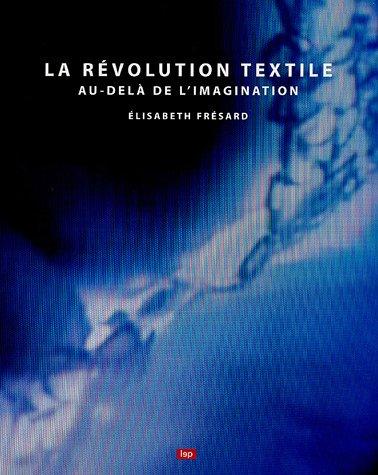 La révolution textile : Au-delà de l'imagination par Elisabeth Frésard