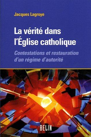 La vérité dans l'Eglise catholique : Contestations et restauration d'un régime d'autorité par Jacques Lagroye