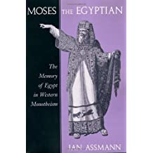Moses the Egyptian: The Memory of Egypt in Western Monotheism by Jan Assmann (1998-10-15)