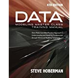Data Modeling Master Class Training Manual 4th Edition: Steve Hoberman's Best Practices Approach to Understanding and Applying Fundamentals Through Advanced Modeling Techniques