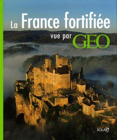 La France fortifiée : Vue par Géo par Catherine Guigon