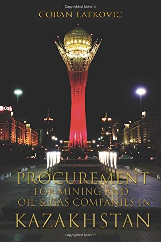 Procurement for Mining and Oil & Gas Companies in Kazakhstan: Your Hands on Field Guide