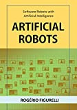Artificial Robots: Software Robots with Artificial Intelligence (Portuguese Edition)