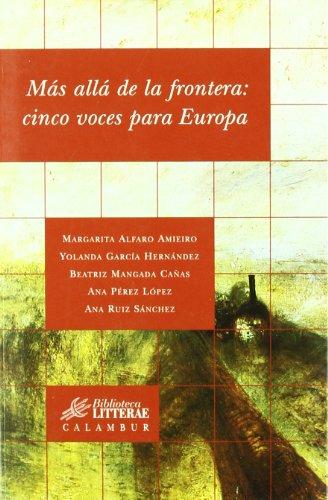 Descargar Libro Más allá de la frontera: cinco voces para Europa (Biblioteca Litterae) de Margarita Alfaro