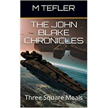 The John Blake Chronicles - Volume 1: Three Square Meals (The Unclaimed Legacy Series) (English Edition)