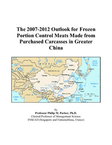 The 2007-2012 Outlook for Frozen Portion Control Meats Made from Purchased Carcasses in Greater China