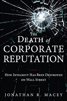 The Death of Corporate Reputation: How Integrity Has Been Destroyed on Wall Street par [Macey, Jonathan]