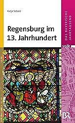 Das bayerische Jahrtausend, Band 3: Regensburg im 13. Jahrhundert