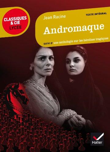 Andromaque: suivi d'une anthologie sur les héroïnes tragiques (Classiques & Cie Lycée) por Jean Racine