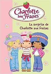 Charlotte aux Fraises, Tome 12 : La surprise de Charlotte aux Fraises