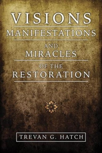 Visions Manifestations and Miracles of the Restoration by Trevan G. Hatch (2008-11-17)