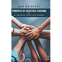Principles of Successful Coaching by an Old School Coach?ron Mayberry