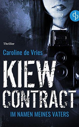 Kiew Contract: Im Namen meines Vaters (Politthriller, Wirtschaftsthriller, Thriller)