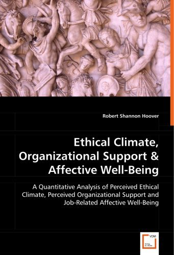 Ethical Climate, Organizational Support & Affective Well-Being by Robert Shannon Hoover (2008-06-30)