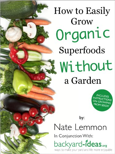 How to Easily Grow Organic Superfoods at Home Without a Garden (Backyard-Ideas.org Guides Book 1)