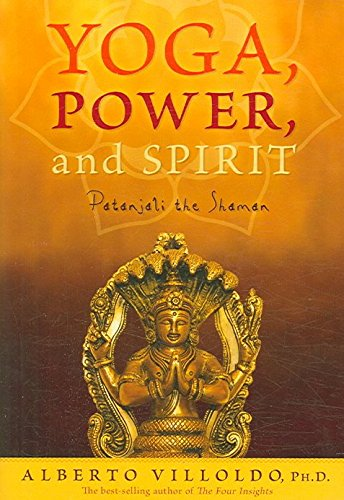 [(Yoga, Power and Spirit : Patanjali the Shaman)] [By (author) Alberto Villoldo] published on (May, 2007)