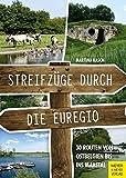 Streifzüge durch die Euregio: 30 Routen von Ostbelgien bis ins Maastal