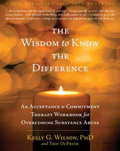 The Wisdom to Know the Difference: An Acceptance and Commitment Therapy Workbook for Overcoming Substance Abuse (New Harbinger Self-Help Workbook) by Wilson PhD, Kelly G., DuFrene, Troy (2012) Paperback