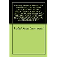 US Army, Technical Manual, TM 9-4910-422-12, OPERATORS AND ORGANIZATIONAL MAINTENANCE MANUAL, (INCLUDING REP PARTS AND SPECIAL TOOLS LIST), FOR KIT, SPARK ... AC, SPARK PLUG DIV (English Edition)