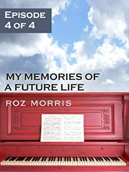 My Memories of a Future Life - Episode 4 of 4: The Storm by [Morris, Roz]