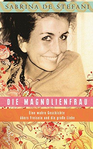 Die Magnolienfrau: Eine wahre Geschichte übers Freisein und die große Liebe (Große Magnolia)