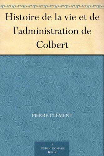 Couverture du livre Histoire de la vie et de l'administration de Colbert