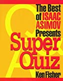 The Best of Isaac Asimov Presents Super Quiz by Ken Fisher (1996-03-02)