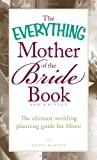 The Everything® Mother of the Bride Book, 3rd Edition: The ultimate wedding planning guide for Mom!