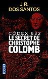 Codex 632 : Le secret de Christophe Colomb par Rodrigues dos Santos