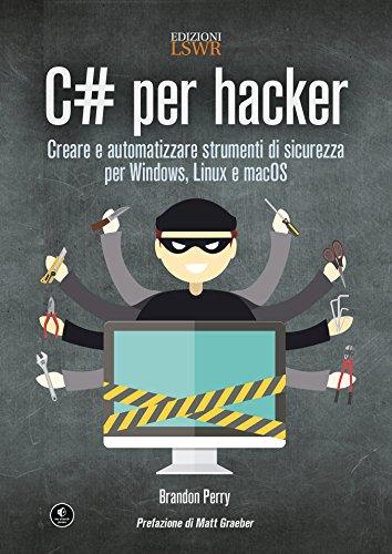 C# per hacker. Creare e automatizzare strumenti di sicurezza per Windows, Linux e macOS