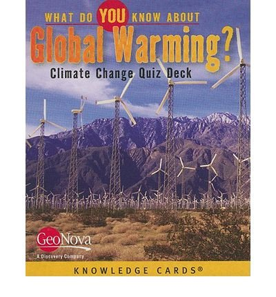 [( What Do You Know About Global Warming?: Climate Change Quiz Deck )] [by: Geonova Publishing] [May-2009]