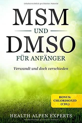 MSM und DMSO für Anfänger: Verwandt und doch verschieden. Bonus: Chlordioxid (CDL).