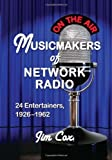 Musicmakers of Network Radio: 24 Entertainers, 1926-1962 (English Edition)