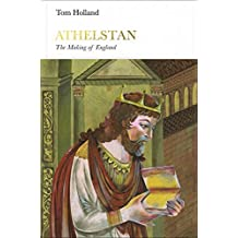 Athelstan (Penguin Monarchs): The Making of England by Tom Holland (2016-06-30)