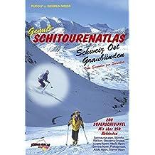 Genuß-Schitourenatlas Schweiz Ost/Graubünden. 200 Superschigipfel mit Über 250 Tourenabfahrten.