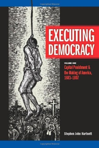 executing-democracy-volume-one-capital-punishment-the-making-of-america-1683-1807-rhetoric-public-af