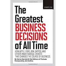FORTUNE The Greatest Business Decisions of All Time: How Apple, Ford, IBM, Zappos, and others made radical choices that changed the course of business. by Verne Harnish (2012-10-02)