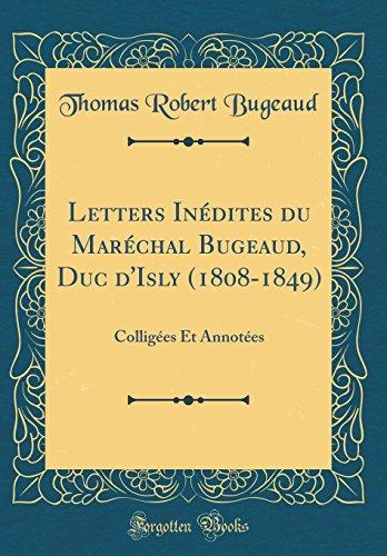 Letters Inédites Du Maréchal Bugeaud, Duc d'Isly (1808-1849): Colligées Et Annotées (Classic Reprint) par Thomas Robert Bugeaud