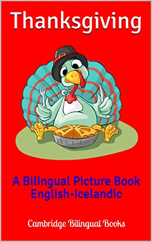 Thanksgiving: A Bilingual Picture Book English-Icelandic (English Edition)