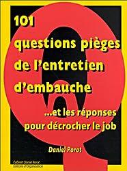 101 questions pièges de l'entretien d'embauche ...et les réponses pour décrocher le job