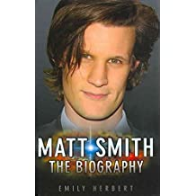 [Matt Smith: The Biography] (By: Emily Herbert) [published: April, 2011]