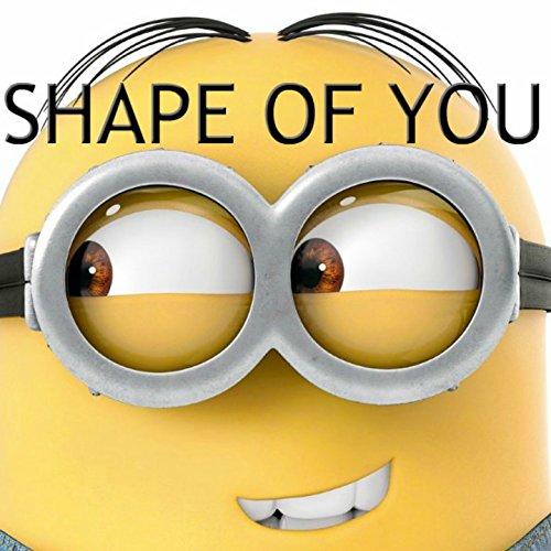 Shape of You (Minions Remix)