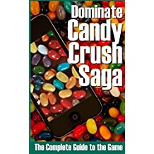 Dominate Candy Crush Saga: The Complete Guide to the Game by Nathan Perez (2013-03-16)