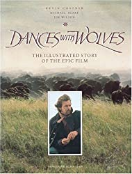 Dances With Wolves: The Illustrated Story of the Epic Film