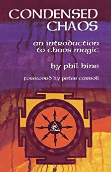 Condensed Chaos: An Introduction to Chaos Magic by [Hine, Phil]