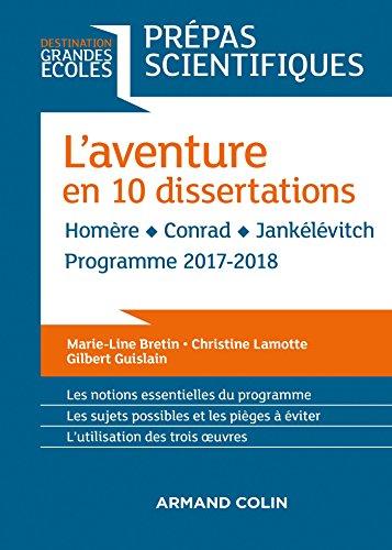 L'aventure en 10 dissertations - Prépas scientifiques 2017-2018: Homère - Conrad - Jankélévitch