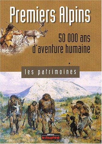 Premiers Alpins : 50 000 ans d'aventure humaine