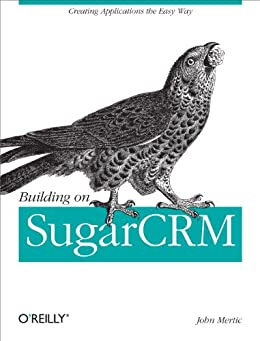 Building on SugarCRM: Creating Applications the Easy Way de [Mertic, John]